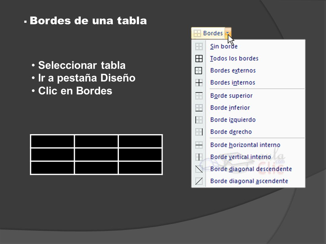 Bordes de una tabla Seleccionar tabla Ir a pestaña Diseño Clic en Bordes