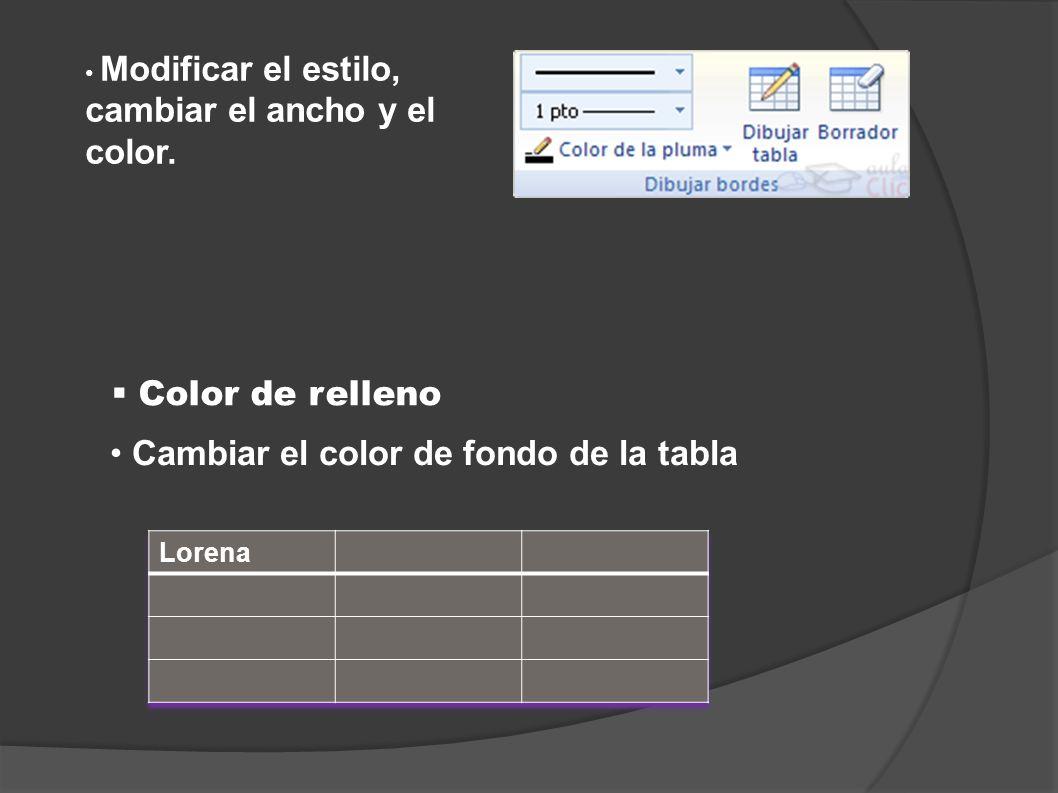 Color de relleno Cambiar el color de fondo de la tabla Modificar el estilo, cambiar el ancho y el color.