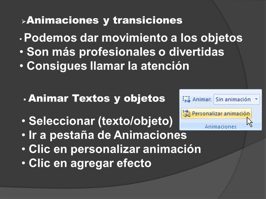 Animaciones y transiciones Podemos dar movimiento a los objetos Son más profesionales o divertidas Consigues llamar la atención Animar Textos y objeto
