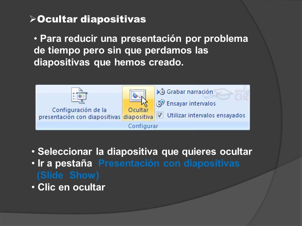 Ocultar diapositivas Para reducir una presentación por problema de tiempo pero sin que perdamos las diapositivas que hemos creado. Seleccionar la diap