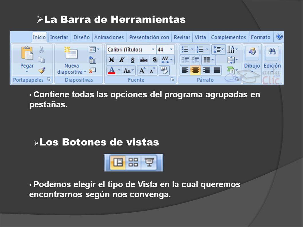 La Barra de Herramientas Contiene todas las opciones del programa agrupadas en pestañas. Los Botones de vistas Podemos elegir el tipo de Vista en la c