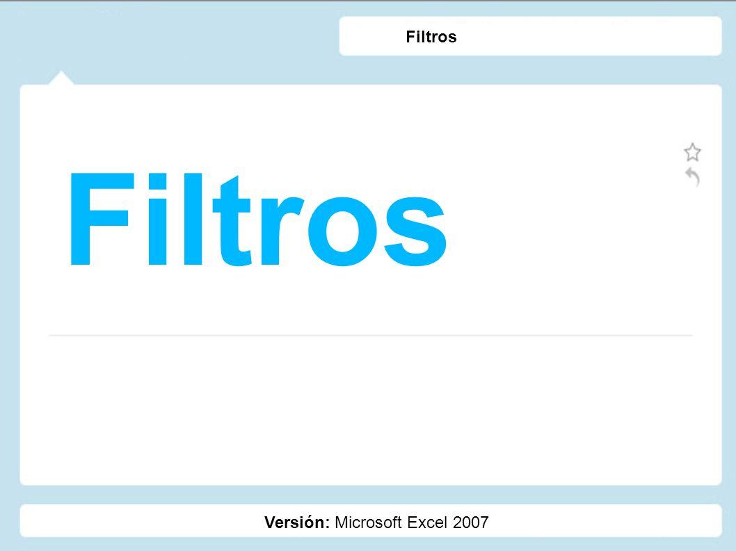 Filtros Versión: Microsoft Excel 2007 Filtros