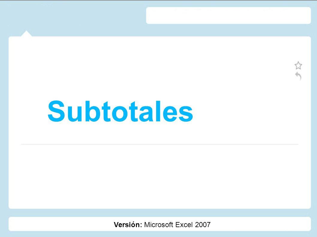 Subtotales Versión: Microsoft Excel 2007