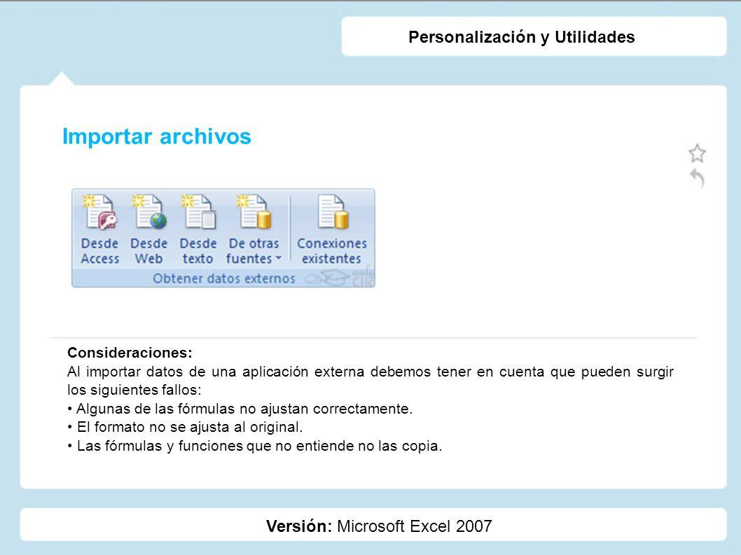 Importar archivos Versión: Microsoft Excel 2007 Personalización y Utilidades Consideraciones: Al importar datos de una aplicación externa debemos tene