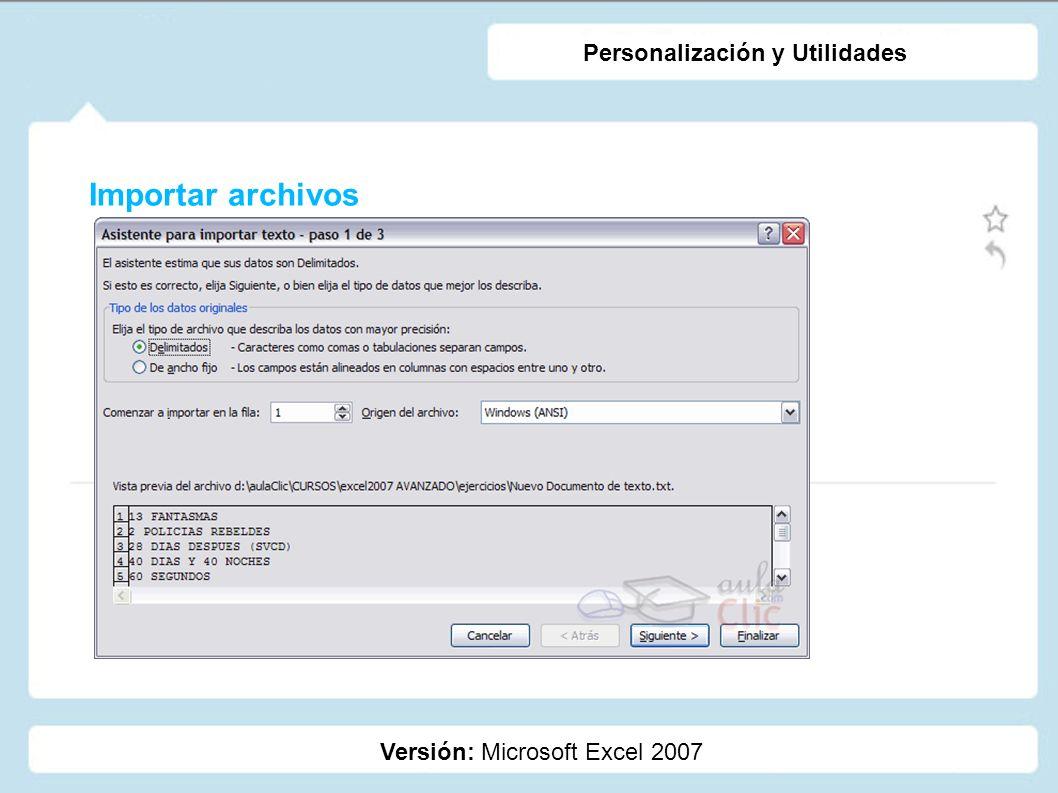 Importar archivos Versión: Microsoft Excel 2007 Personalización y Utilidades