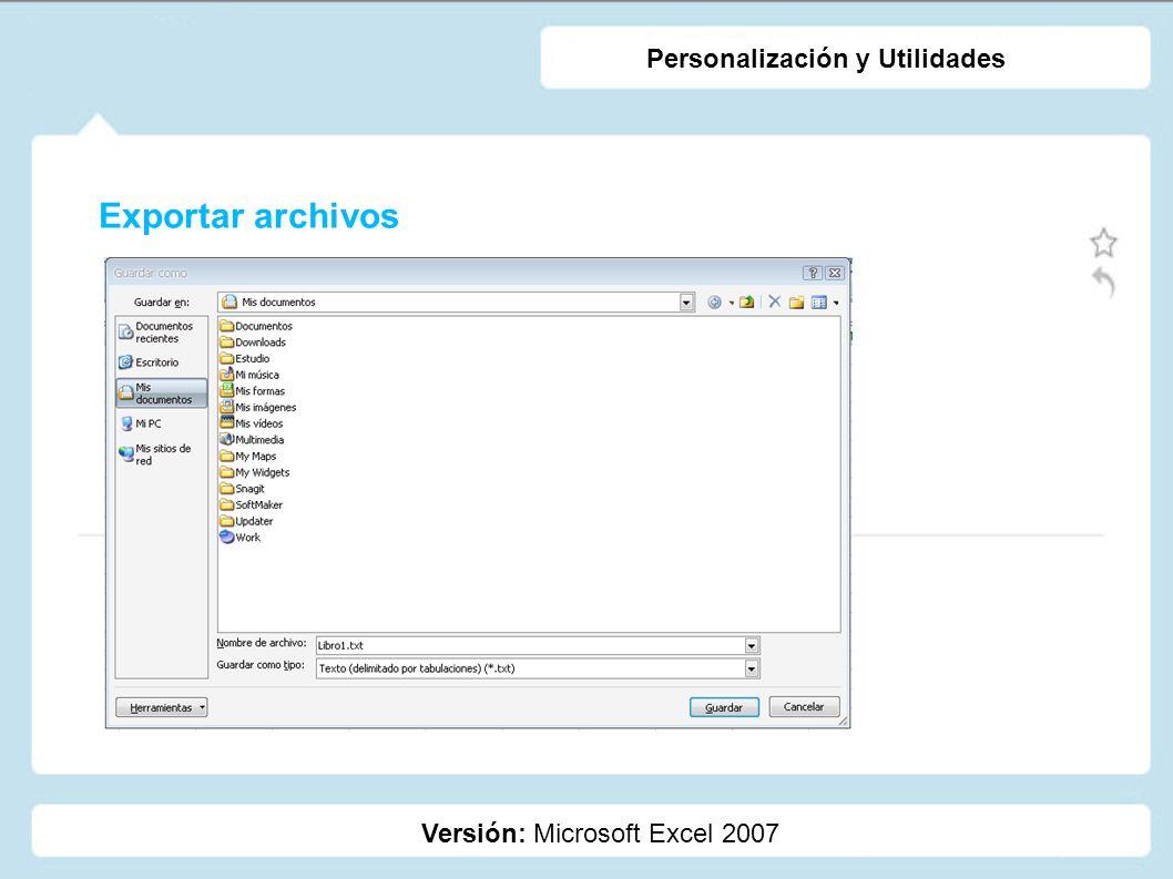 Exportar archivos Versión: Microsoft Excel 2007 Personalización y Utilidades