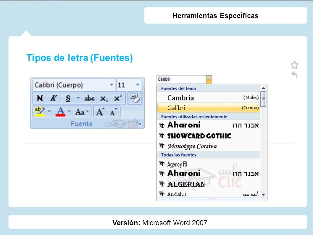 Tipos de letra (Fuentes) Versión: Microsoft Word 2007 Herramientas Específicas