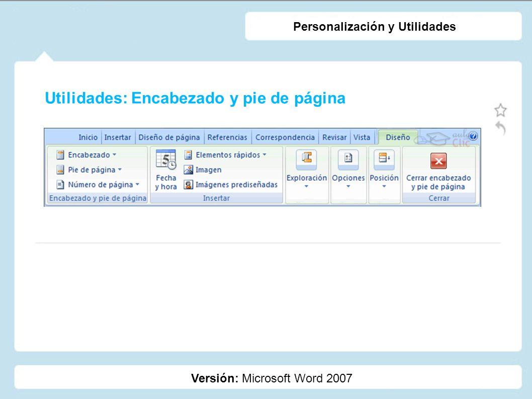 Utilidades: Encabezado y pie de página Versión: Microsoft Word 2007 Personalización y Utilidades