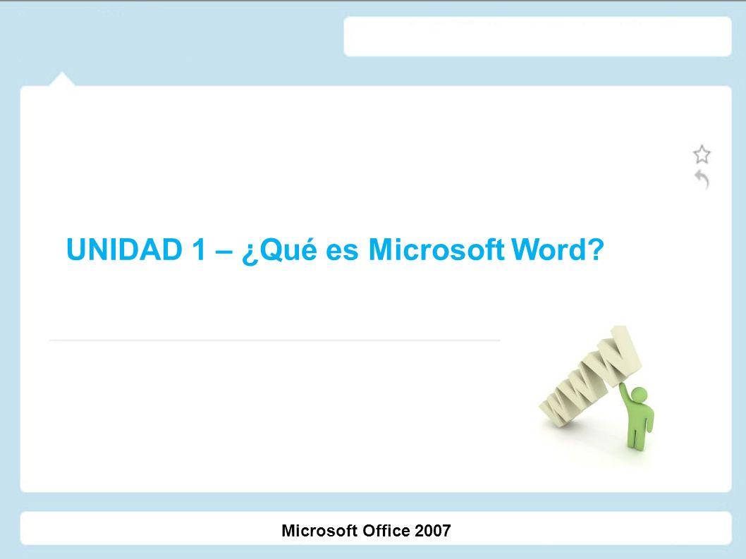 UNIDAD 1 – ¿Qué es Microsoft Word? Microsoft Office 2007