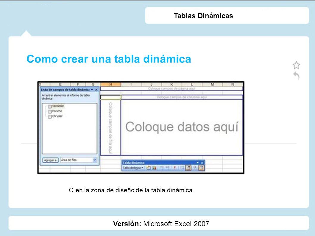 Como crear una tabla dinámica Versión: Microsoft Excel 2007 Tablas Dinámicas La zona de diseño de la tabla dinámica en Excel 2007 es la que se ve en la imagen.