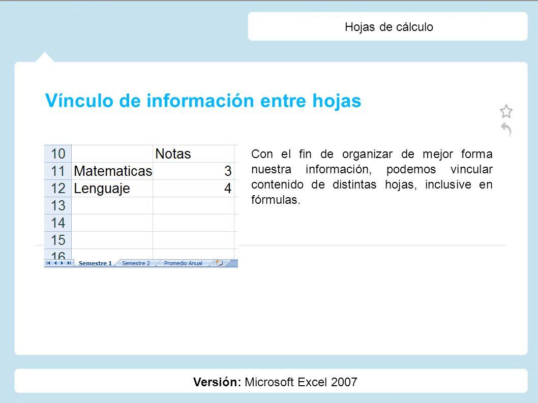 Hojas de cálculo Versión: Microsoft Excel 2007 En la imagen podemos ver un ejemplo, se vinculan en una fórmula, contenido de 2 hojas.