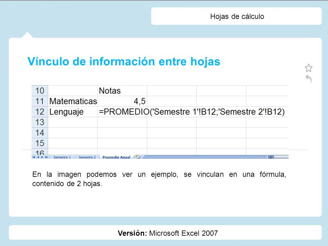 Hojas de cálculo Versión: Microsoft Excel 2007 Ocultar hojas Ocultar fórmulas Proteger hojas con contraseñas (permisos de modificación) Protección de las hojas