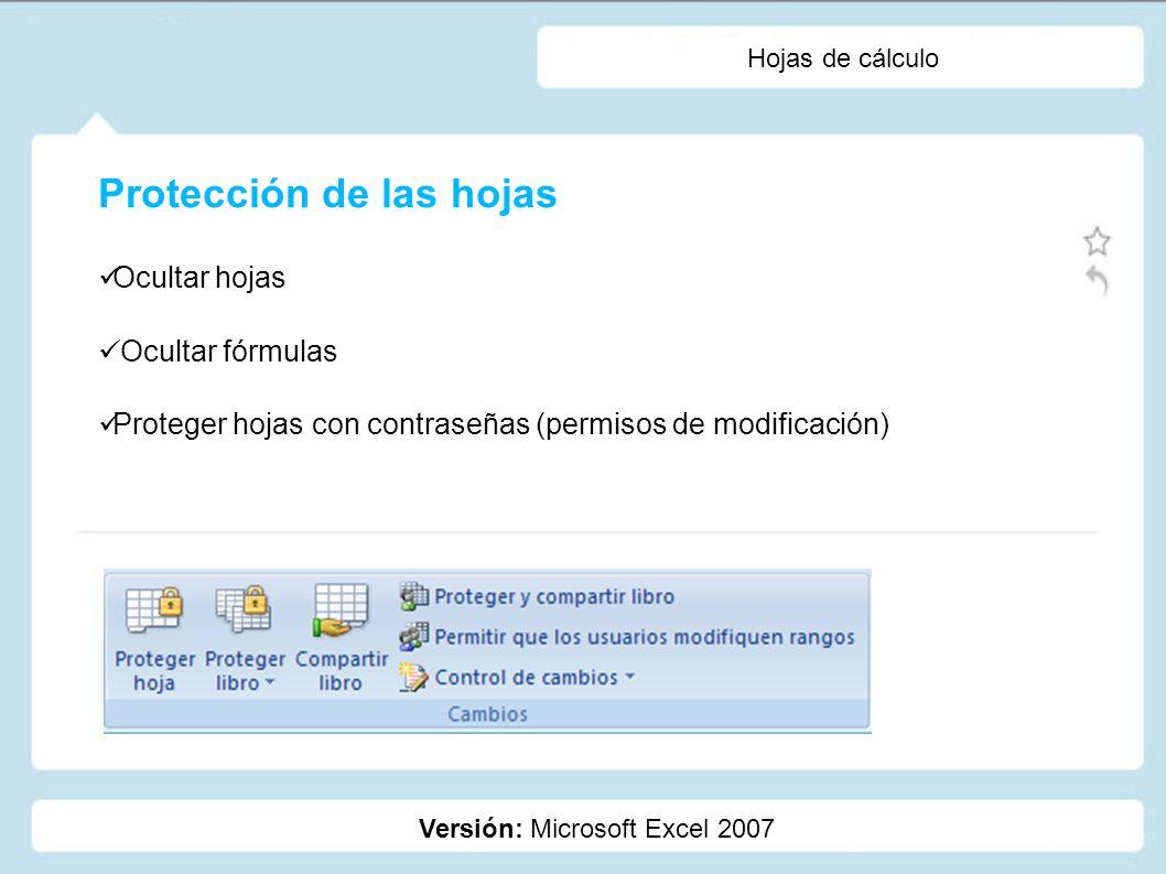 Hojas de cálculo Versión: Microsoft Excel 2007 Para ocultar o bloquear hojas y celdas es necesario proteger las hojas.