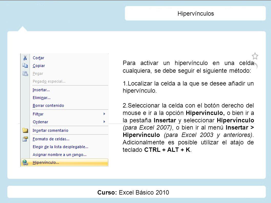 Curso: Excel Básico 2010 Hipervínculos Para activar un hipervínculo en una celda cualquiera, se debe seguir el siguiente método: 1.Localizar la celda