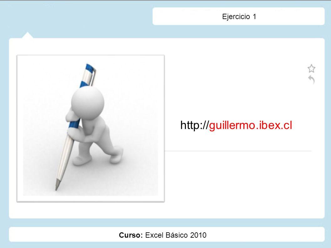 Curso: Excel Básico 2010 Ejercicio 1 http://guillermo.ibex.cl