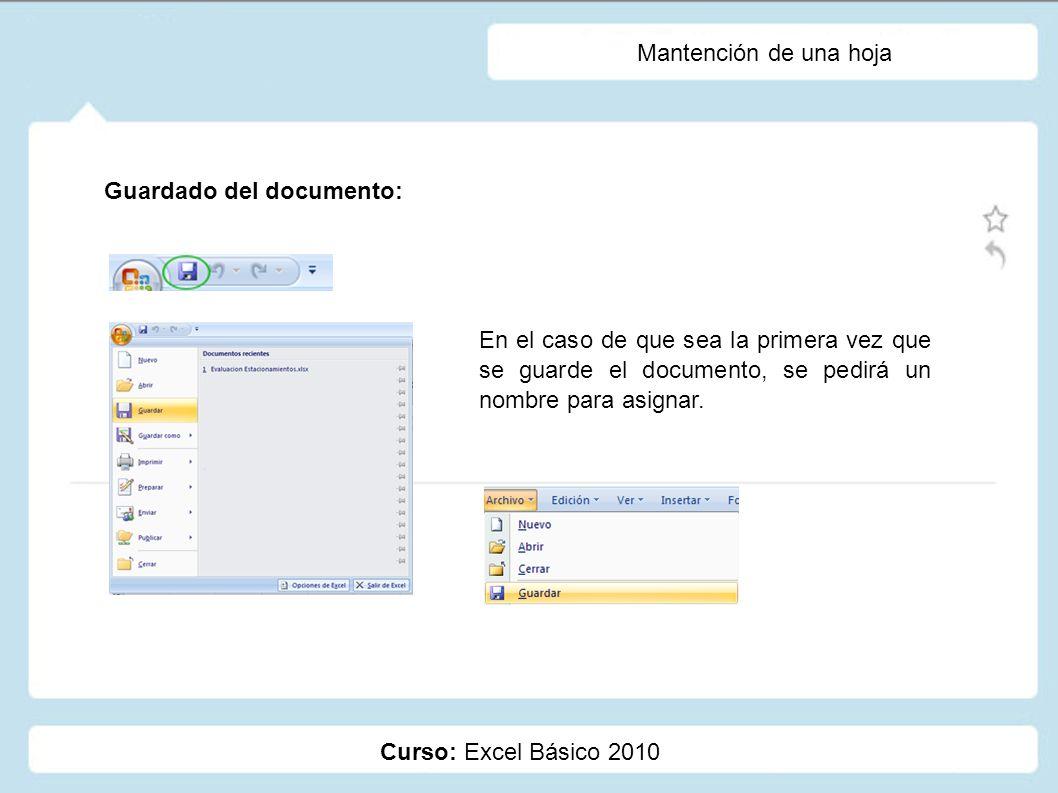 Curso: Excel Básico 2010 Mantención de una hoja Guardado del documento: En el caso de que sea la primera vez que se guarde el documento, se pedirá un