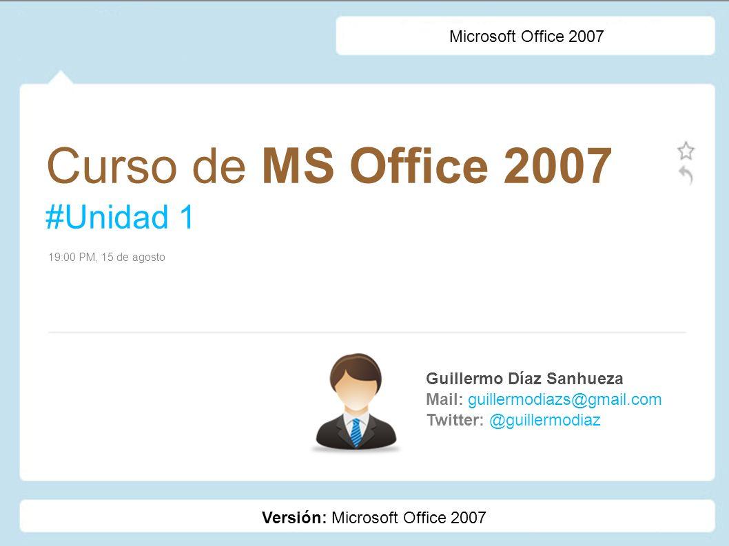 Microsoft Office 2007 Curso Office Intermedio Metodología 1.Clases: 30% Teóricas – 70% Prácticas 2.Clases presenciales + tareas Evaluación 1.Tareas (n): %40 2.Exámenes (3): %60