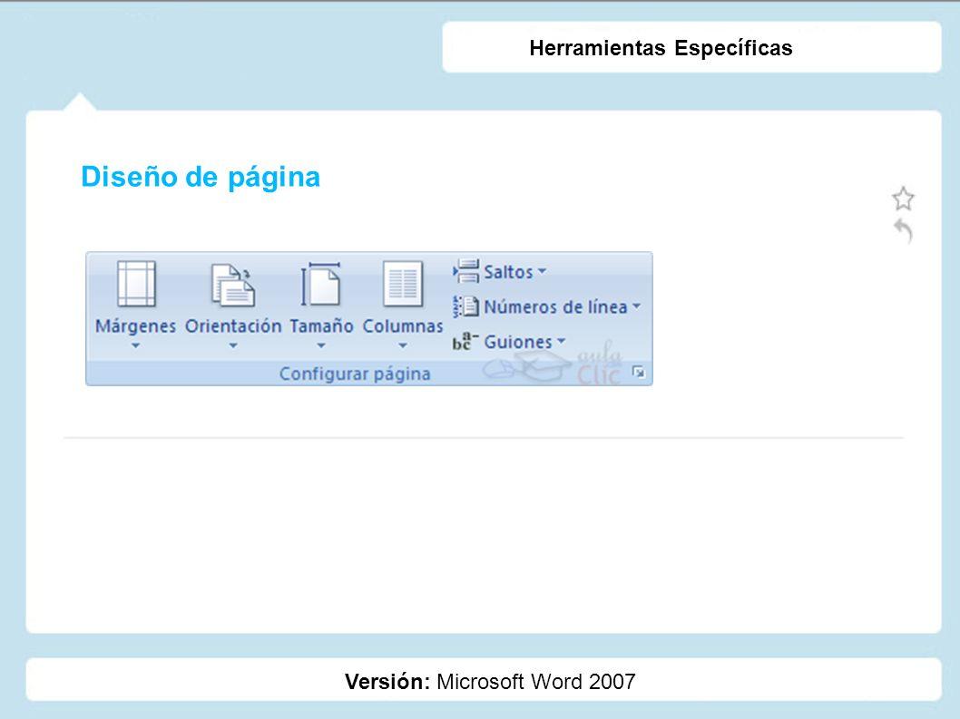 Diseño de página Versión: Microsoft Word 2007 Herramientas Específicas