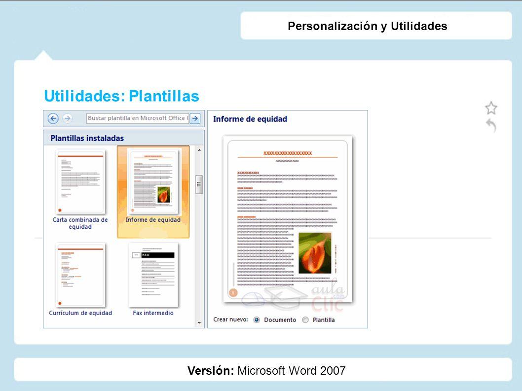 Utilidades: Plantillas Versión: Microsoft Word 2007 Personalización y Utilidades