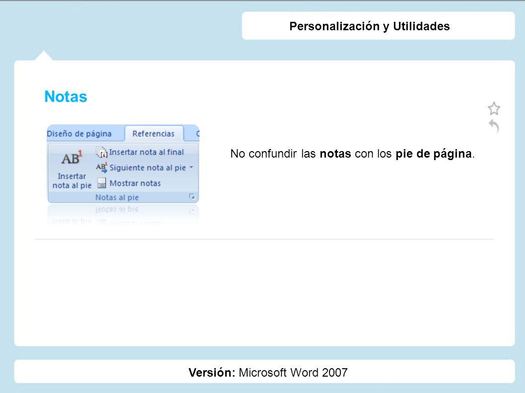 Notas Versión: Microsoft Word 2007 Personalización y Utilidades No confundir las notas con los pie de página.