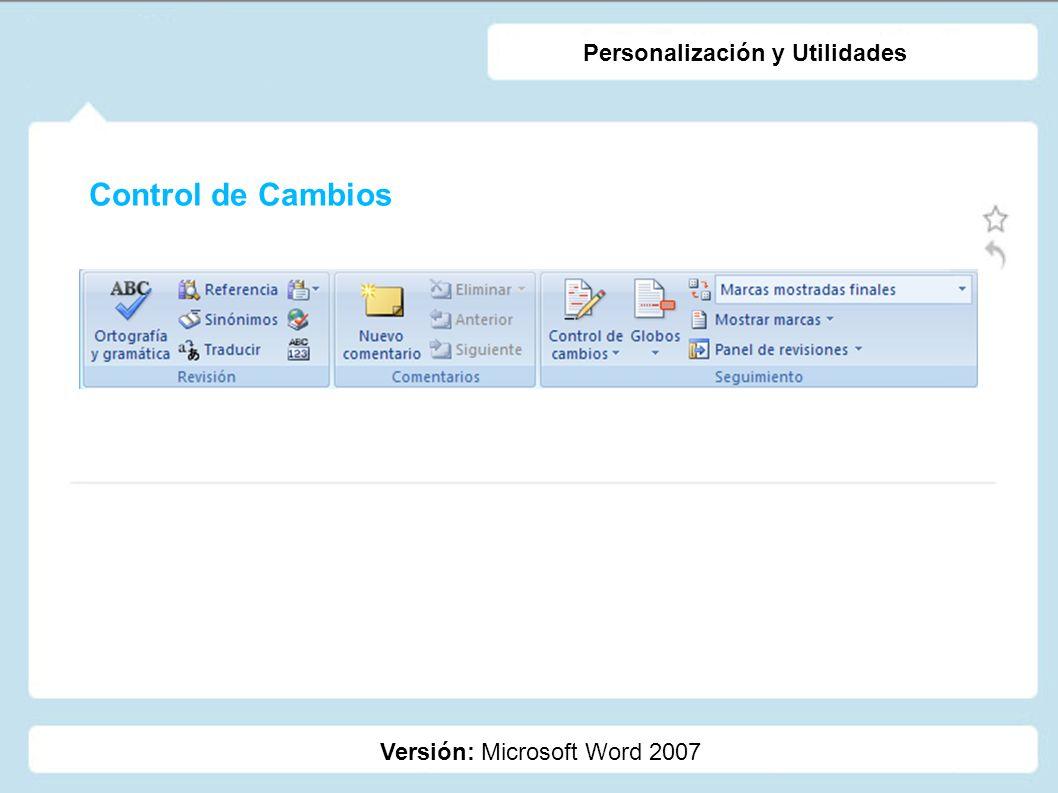 Control de Cambios Versión: Microsoft Word 2007 Personalización y Utilidades