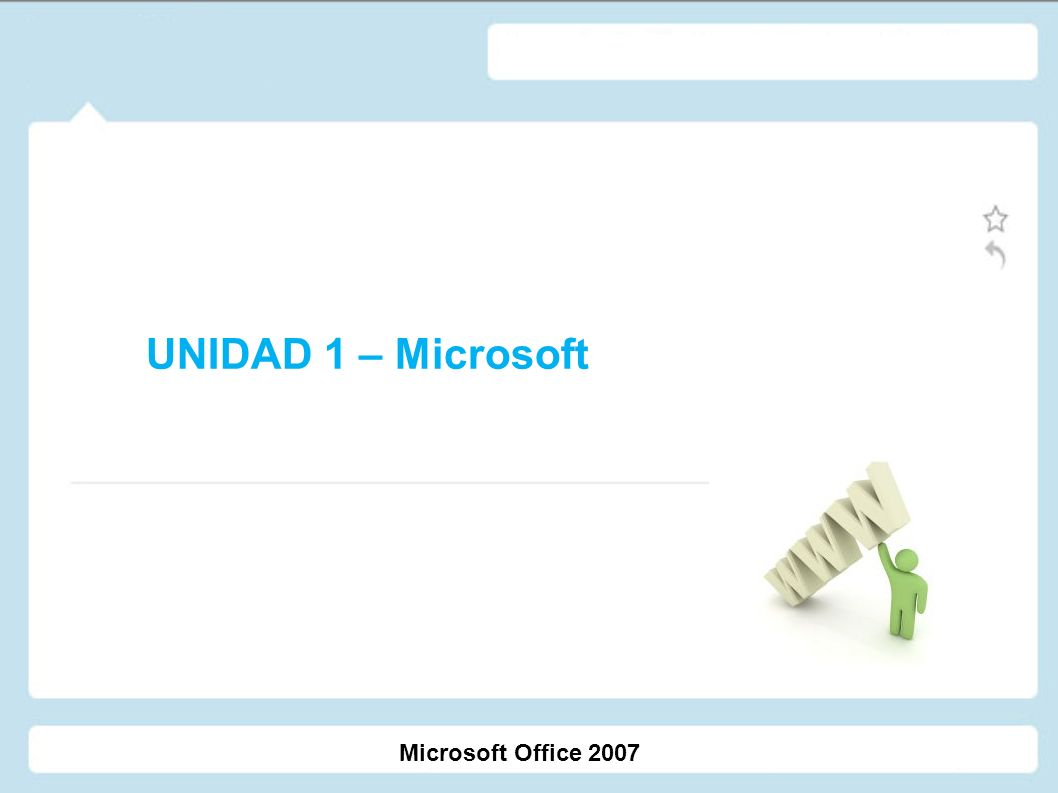 UNIDAD 1 – Microsoft Microsoft Office 2007