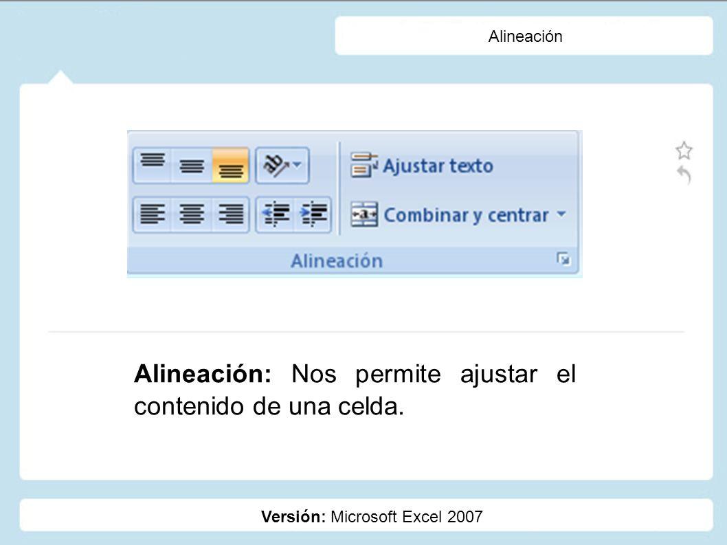 Alineación Versión: Microsoft Excel 2007 Alineación: Nos permite ajustar el contenido de una celda.