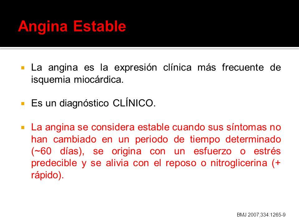 La angina es la expresión clínica más frecuente de isquemia miocárdica. Es un diagnóstico CLÍNICO. La angina se considera estable cuando sus síntomas
