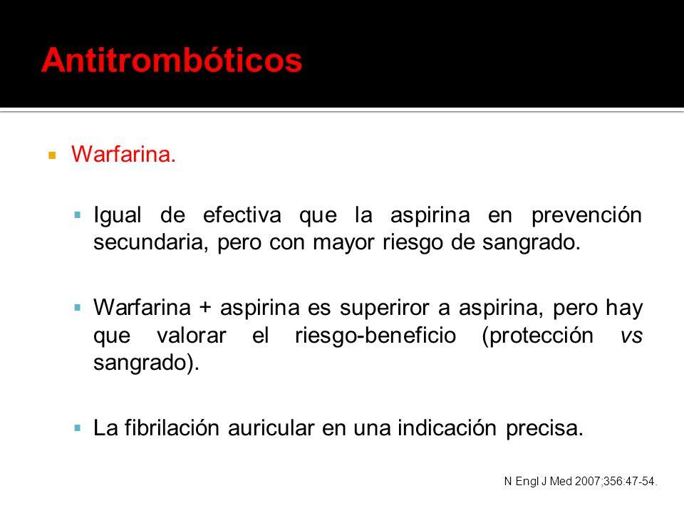 Warfarina. Igual de efectiva que la aspirina en prevención secundaria, pero con mayor riesgo de sangrado. Warfarina + aspirina es superiror a aspirina