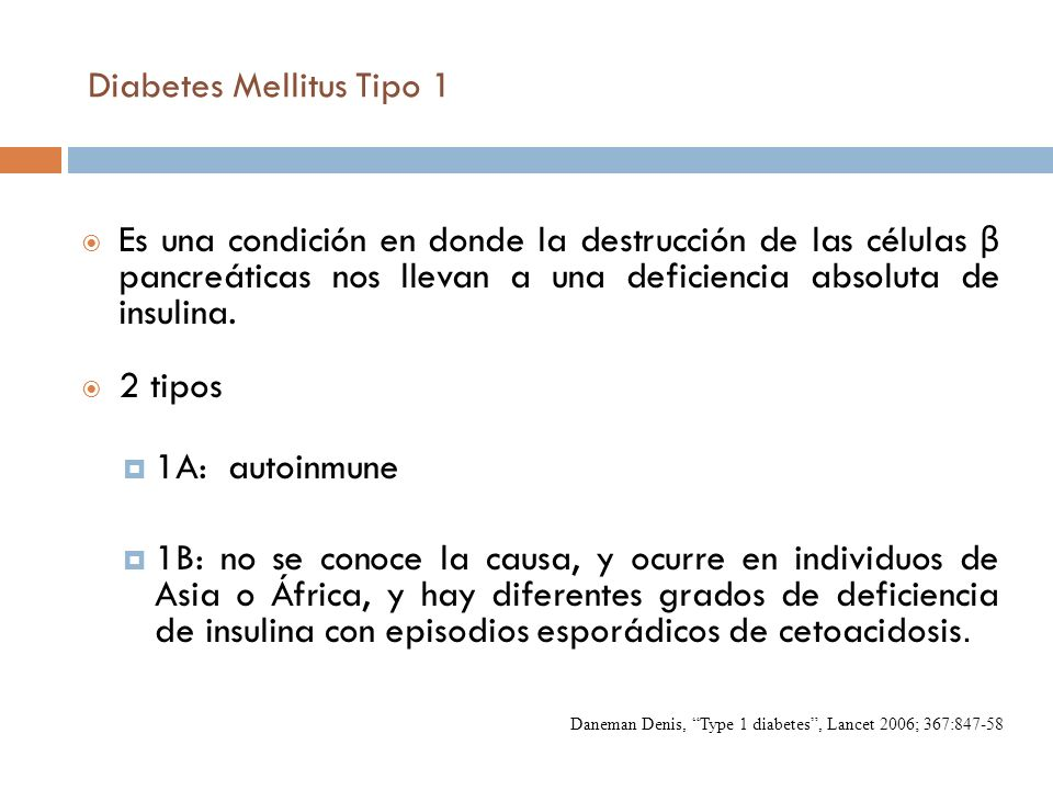 Diabetes Mellitus Tipo 1 Es una condición en donde la destrucción de las células β pancreáticas nos llevan a una deficiencia absoluta de insulina. 2 t