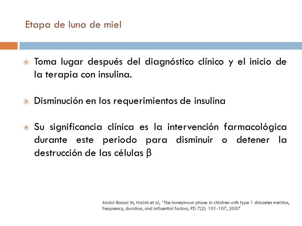 Etapa de luna de miel Toma lugar después del diagnóstico clínico y el inicio de la terapia con insulina. Disminución en los requerimientos de insulina