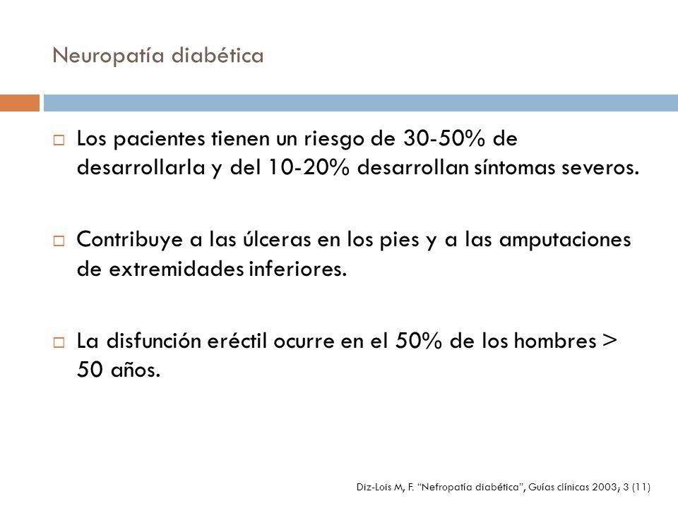 Neuropatía diabética Los pacientes tienen un riesgo de 30-50% de desarrollarla y del 10-20% desarrollan síntomas severos. Contribuye a las úlceras en