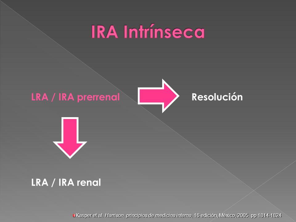 LRA / IRA prerrenal Resolución LRA / IRA renal Kasper et al. Harrison, principios de medicina interna, 16 edición, México, 2005, pp 1814-1824