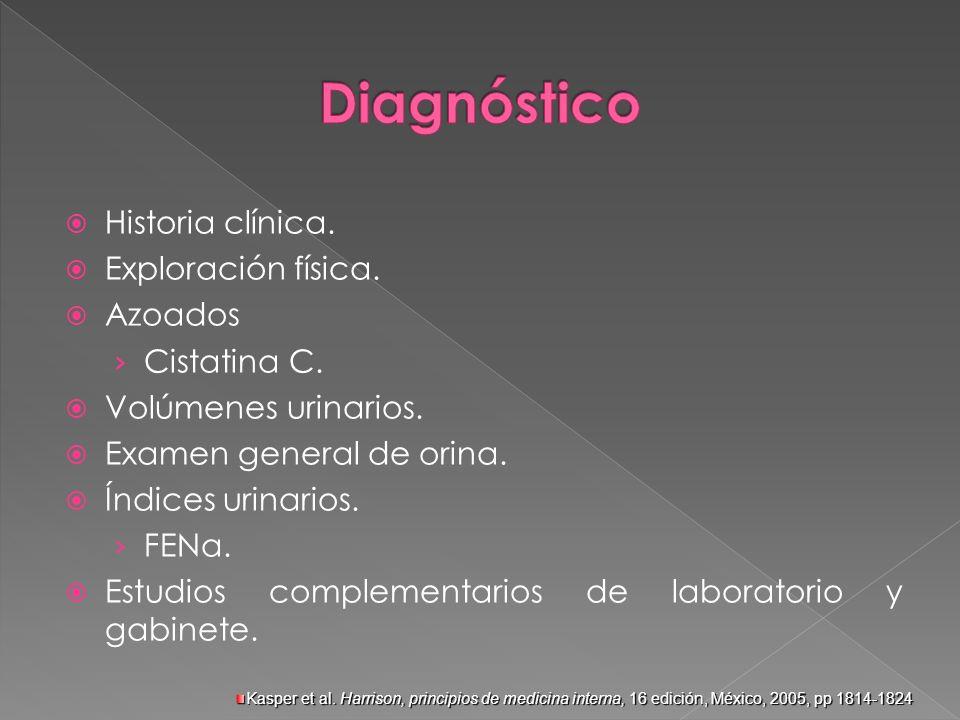 Historia clínica. Exploración física. Azoados Cistatina C. Volúmenes urinarios. Examen general de orina. Índices urinarios. FENa. Estudios complementa