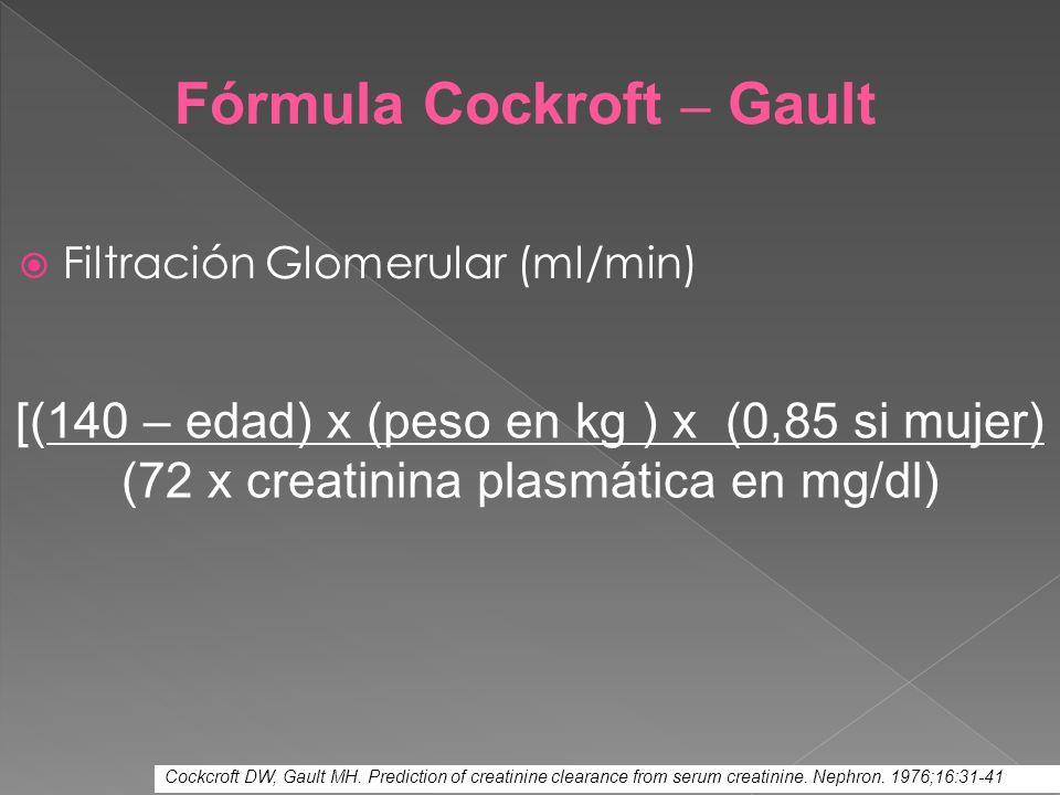 Fórmula Cockroft – Gault Cockcroft DW, Gault MH. Prediction of creatinine clearance from serum creatinine. Nephron. 1976;16:31-41 [(140 – edad) x (pes