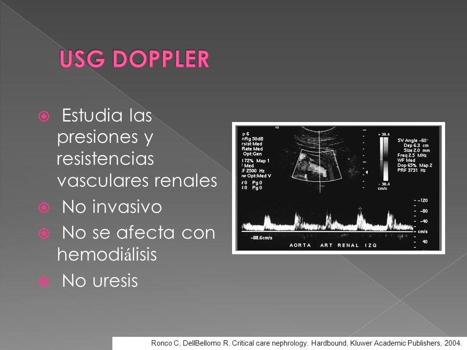Estudia las presiones y resistencias vasculares renales No invasivo No se afecta con hemodi á lisis No uresis Ronco C, DellBellomo R. Critical care ne