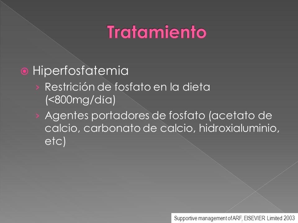 Hiperfosfatemia Restrición de fosfato en la dieta (<800mg/d í a) Agentes portadores de fosfato (acetato de calcio, carbonato de calcio, hidroxialumini