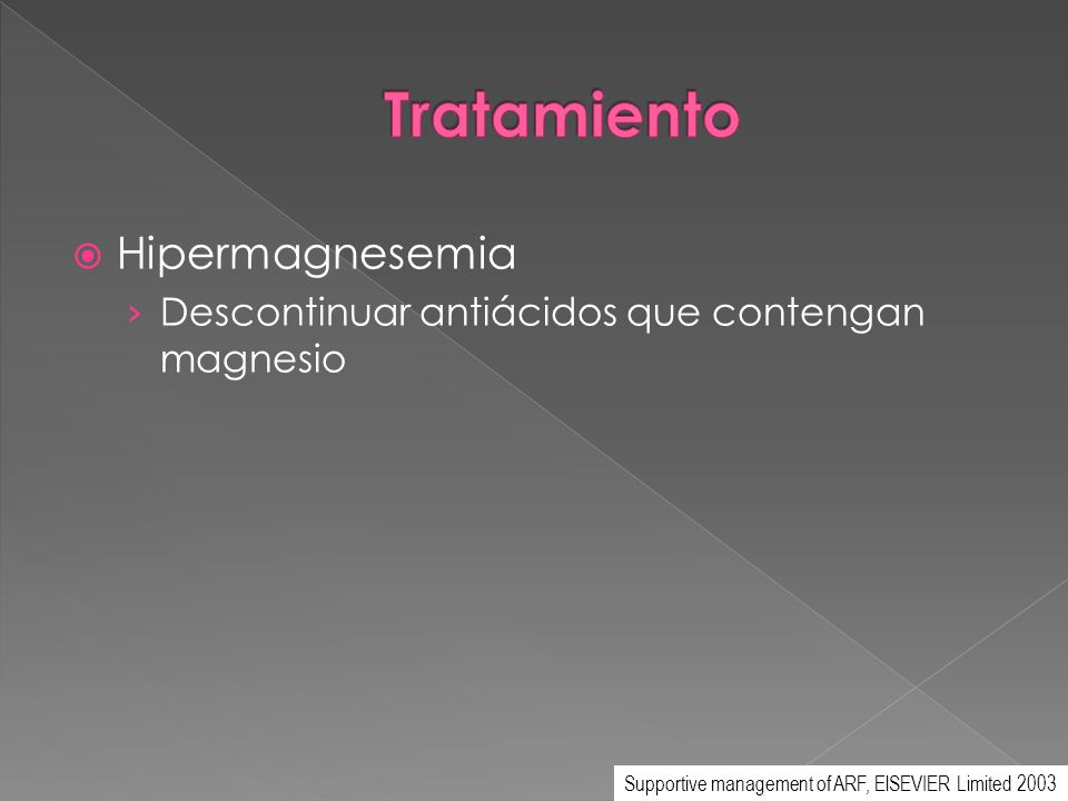 Hipermagnesemia Descontinuar antiácidos que contengan magnesio Supportive management of ARF, ElSEVIER Limited 2003