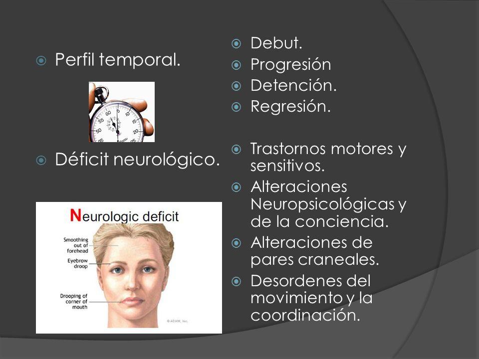 Perfil temporal. Déficit neurológico. Debut. Progresión Detención. Regresión. Trastornos motores y sensitivos. Alteraciones Neuropsicológicas y de la