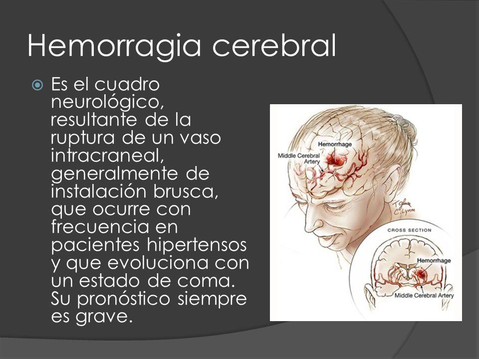 Hemorragia cerebral Es el cuadro neurológico, resultante de la ruptura de un vaso intracraneal, generalmente de instalación brusca, que ocurre con fre