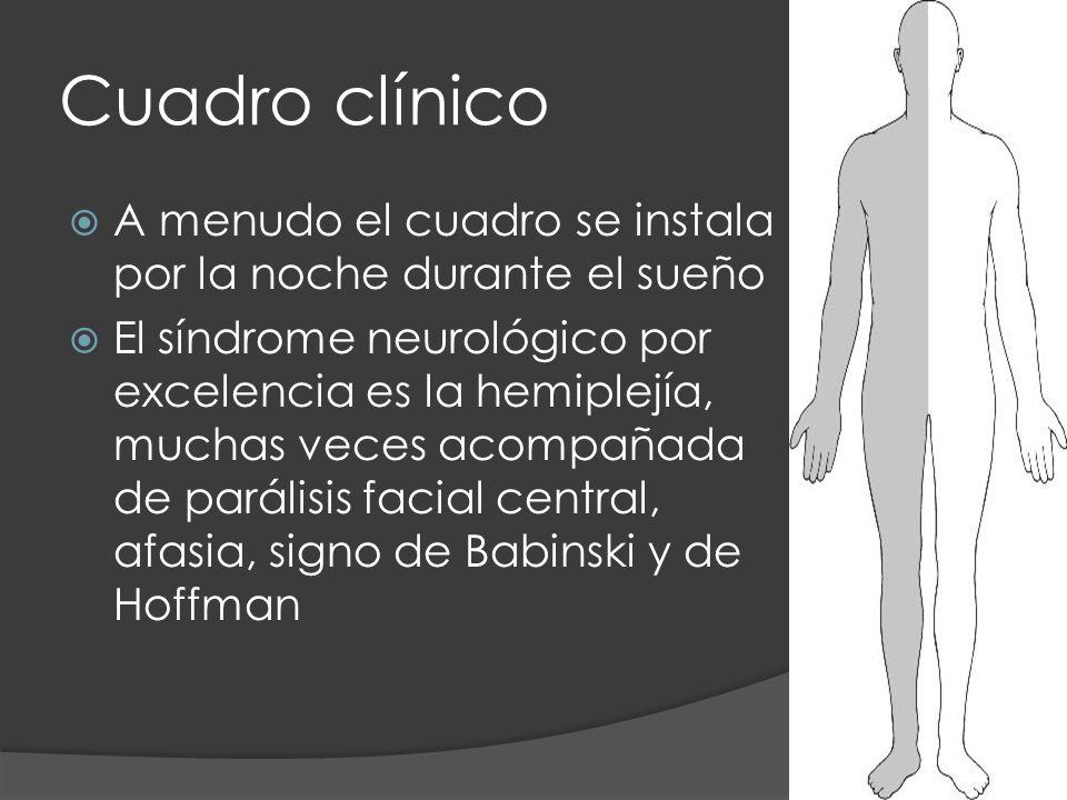 Cuadro clínico A menudo el cuadro se instala por la noche durante el sueño El síndrome neurológico por excelencia es la hemiplejía, muchas veces acomp