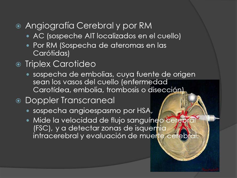 Angiografía Cerebral y por RM AC (sospeche AIT localizados en el cuello) Por RM (Sospecha de ateromas en las Carótidas) Triplex Carotideo sospecha de
