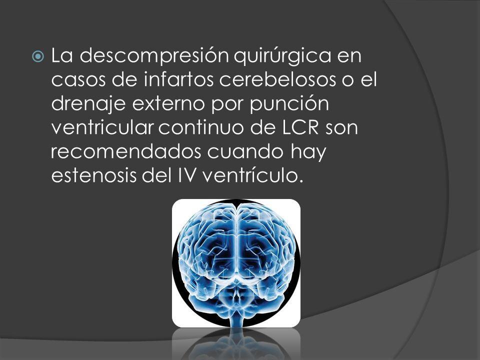 La descompresión quirúrgica en casos de infartos cerebelosos o el drenaje externo por punción ventricular continuo de LCR son recomendados cuando hay