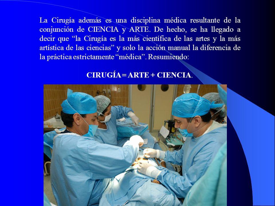 La Cirugía además es una disciplina médica resultante de la conjunción de CIENCIA y ARTE. De hecho, se ha llegado a decir que la Cirugía es la más cie