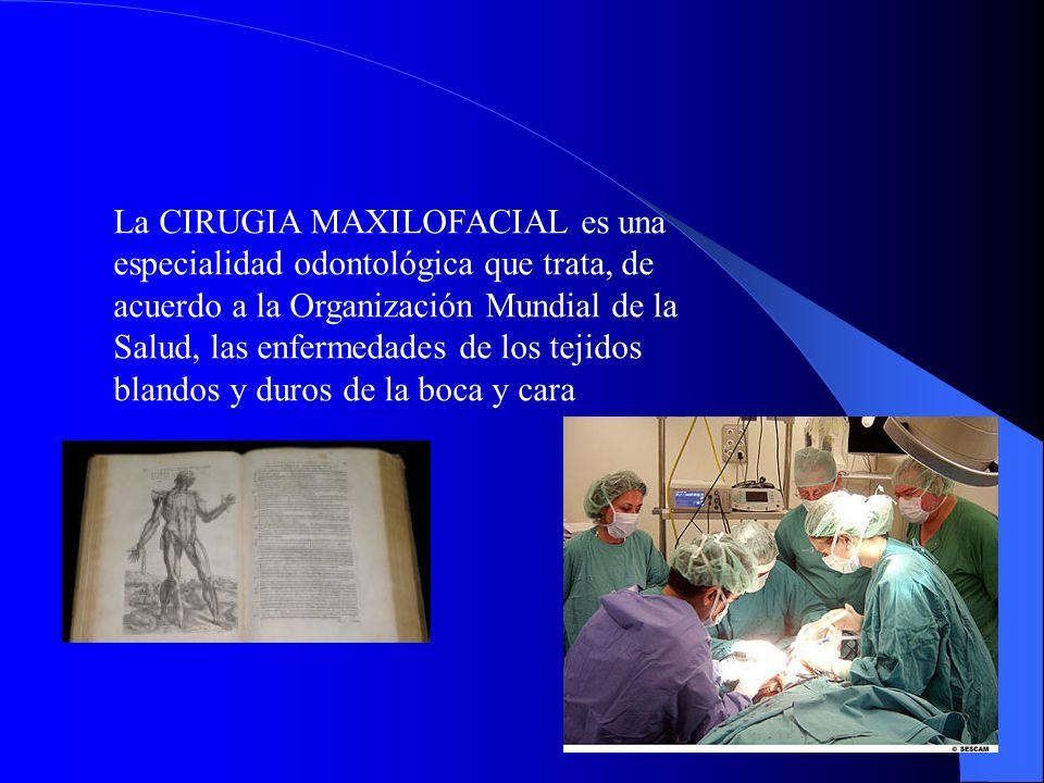 La CIRUGIA MAXILOFACIAL es una especialidad odontológica que trata, de acuerdo a la Organización Mundial de la Salud, las enfermedades de los tejidos
