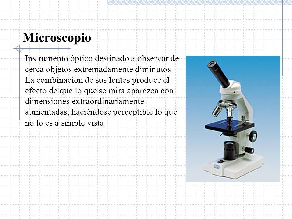 Microscopio Instrumento óptico destinado a observar de cerca objetos extremadamente diminutos. La combinación de sus lentes produce el efecto de que l