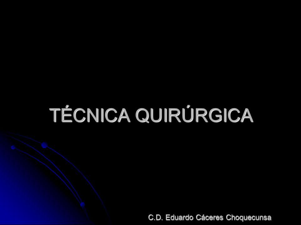 TÉCNICA QUIRÚRGICA C.D. Eduardo Cáceres Choquecunsa