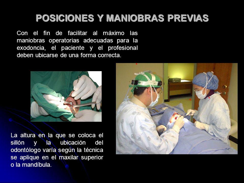 POSICIONES Y MANIOBRAS PREVIAS Con el fin de facilitar al máximo las maniobras operatorias adecuadas para la exodoncia, el paciente y el profesional d