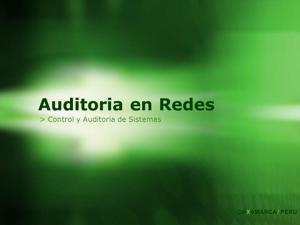> Control y Auditoria de Sistemas Auditoria en Redes CAXAMARCA / PERU
