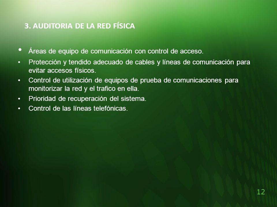 12 3. AUDITORIA DE LA RED FÍSICA Áreas de equipo de comunicación con control de acceso. Protección y tendido adecuado de cables y líneas de comunicaci
